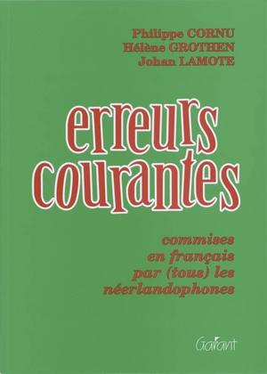 Erreurs courantes. Commises en français par (tous) les néerlandophones